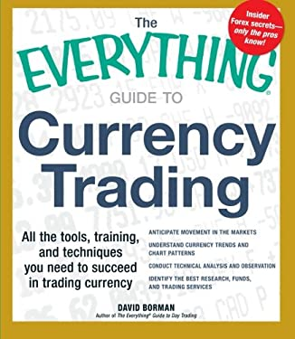 The Everything Guide to Currency Trading: All the Tools, Training, and Techniques You Need to Succeed in Trading Currency 9781440531392