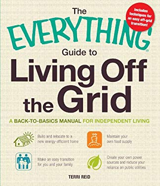 The Everything Guide to Living Off the Grid: A Back-To-Basics Manual for Independent Living 9781440512759