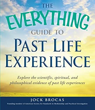 The Everything Guide to Past Life Experiences: Explore the Scientific, Spiritual, and Philosophical Evidence of Past Life Experiences 9781440526701