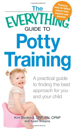 The Everything Guide to Potty Training: A Practical Guide to Finding the Best Approach for You and Your Child 9781440502385