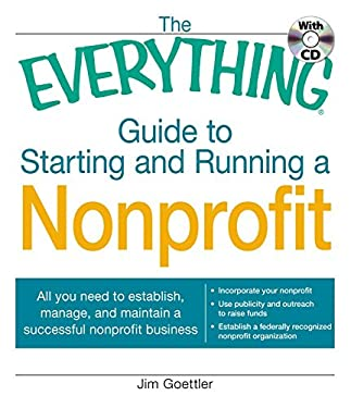 The Everything Guide to Starting and Running a Nonprofit: All You Need to Establish, Manage, and Maintain a Successful Nonprofit Business [With CDROM] 9781440500152