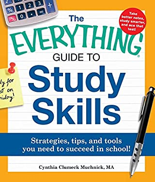 The Everything Guide to Study Skills: Strategies, Tips, and Tools You Need to Succeed in School! 9781440507441