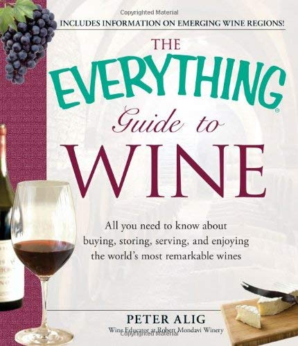 The Everything Guide to Wine: From Tasting Tips to Vineyard Tours and Everything in Between 9781440507489