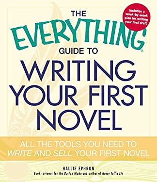 The Everything Guide to Writing Your First Novel: All the Tools You Need to Write and Sell Your First Novel 9781440509575