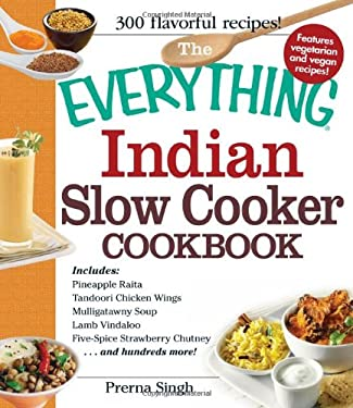 The Everything Indian Slow Cooker Cookbook: Includes Pineapple Raita, Tandoori Chicken Wings, Mulligatawny Soup, Lamb Vindaloo, Five-Spice Strawberry 9781440541681
