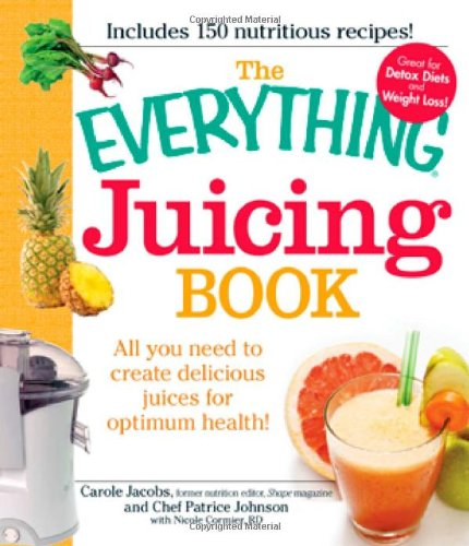 The Everything Juicing Book: All You Need to Create Delicious Juices for Optimum Health! 9781440503269