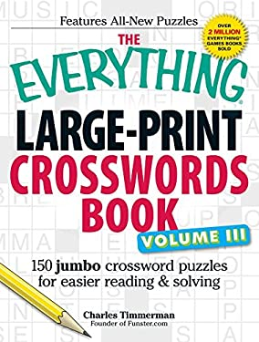 The Everything Large-Print Crosswords Book, Volume III: 150 Jumbo Crosswords for Easy Reading and Solving
