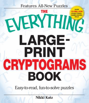 The Everything Large-Print Cryptograms Book: Easy-To-Read, Fun-To-Solve Puzzles 9781440503238