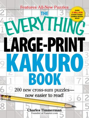 The Everything Large-Print Kakuro Book: 200 New Cross-Sum Puzzles Now Easier to Read! 9781440527388