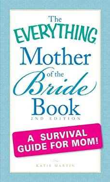 The Everything Mother of the Bride Book: A Survival Guide for Mom! 9781440503818