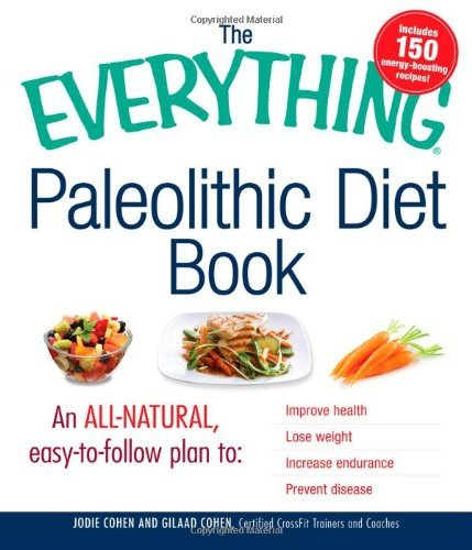 The Everything Paleolithic Diet Book: An All-Natural, Easy-To-Follow Plan to Improve Health, Lose Weight, Increase Endurance, and Prevent Disease 9781440512063