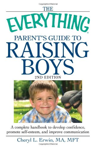 The Everything Parent's Guide to Raising Boys: A Complete Handbook to Develop Confidence, Promote Self-Esteem, and Improve Communication 9781440506895