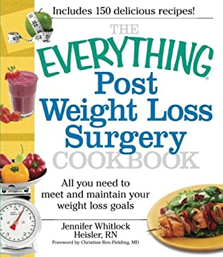 The Everything Post Weight Loss Surgery Cookbook: All You Need to Meet and Maintain Your Weight Loss Goals 9781440503863