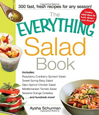 The Everything Salad Book: Includes Raspberry-Cranberry Spinich Salad, Sweet Spring Baby Salad, Dijon Apricot Chicken Salad, Mediterranean Tomato 9781440522079