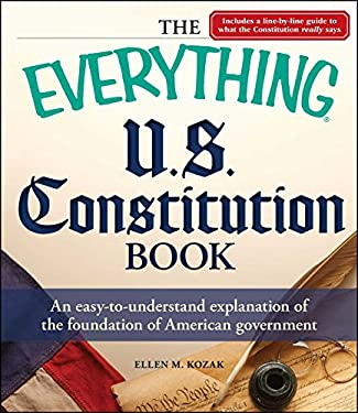 The Everything U.S. Constitution Book: An Easy-To-Understand Explanation of the Foundation of American Government 9781440512742