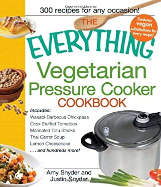 The Everything Vegetarian Pressure Cooker Cookbook (Everything Series) Amy R. Snyder