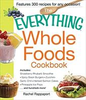 The Everything Whole Foods Cookbook: Includes: Strawberry Rhubarb Smoothie, Spicy Bison Burgers, Zucchini-Garlic Chili, Herbed Sal