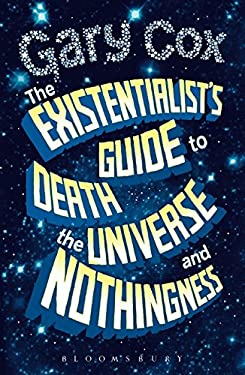 The Existentialist's Guide to Death, the Universe and Nothingness 9781441107831