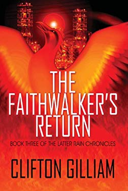 The Faithwalker's Return: Book Three of the Latter Rain Chronicles 9781448987993