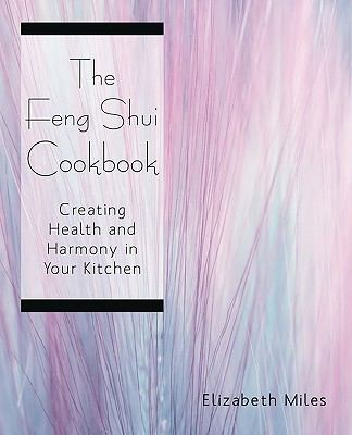 The Feng Shui Cookbook: Creating Health and Harmony in Your Kitchen 9781440118197
