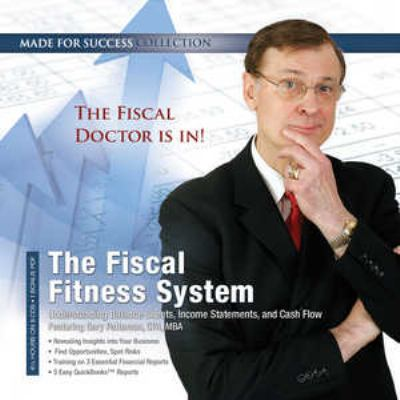 The Fiscal Fitness System: Understanding Balance Sheets, Income Statements, and Cash Flow 9781441795786