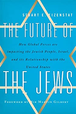 The Future of the Jews: How Global Forces Are Impacting the Jewish People, Israel, and Its Relationship with the United States 9781442216273