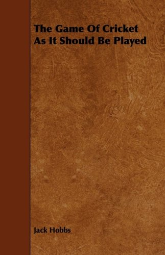 The Game of Cricket as It Should Be Played 9781443759366