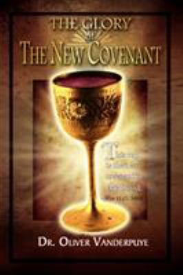 The Glory of the New Covenant 9781441515926