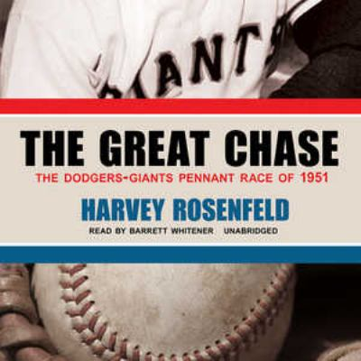 The Great Chase: The Dodgers-Giants Pennant Race of 1951 9781441783615