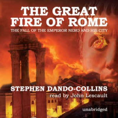 The Great Fire of Rome: The Fall of the Emperor Nero and His City 9781441756480