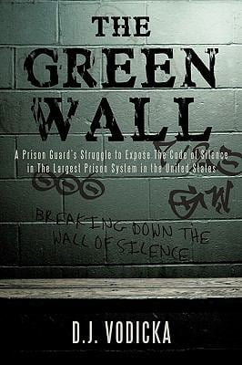 The Green Wall: The Story of a Brave Prison Guard's Fight Against Corruption Inside the United States' Largest Prison System 9781440140594