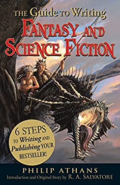 The Guide to Writing Fantasy and Science Fiction: 6 Steps to Writing and Publishing Your Bestseller! 9781440501456