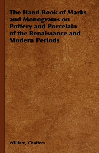 The Hand Book of Marks and Monograms on Pottery and Porcelain of the Renaissance and Modern Periods 9781443734622