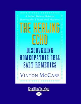 The Healing Echo: Discovering Homeopathic Cell Salt Remedies (Large Print 16pt)