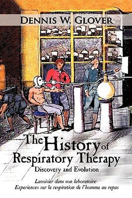The History of Respiratory Therapy: Discovery and Evolution 9781449014902