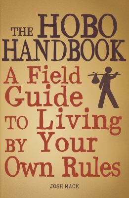 The Hobo Handbook: A Field Guide to Living by Your Own Rules 9781440512278