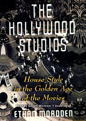 The Hollywood Studios: House Style in the Golden Age of the Movies 9781441707413