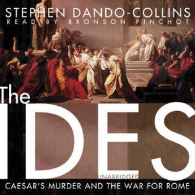 The Ides: Caesar's Murder and the War for Rome 9781441752581