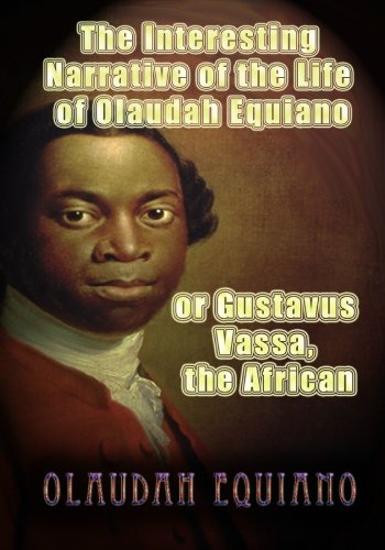 The Interesting Narrative of the Life of Olaudah Equiano, or Gustavus Vassa, the African 9781449516031