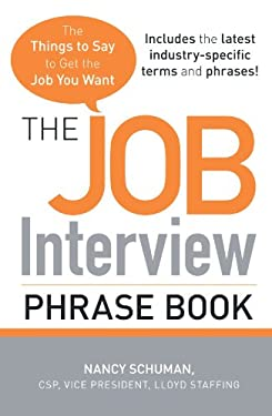 The Job Interview Phrase Book: The Things to Say to Get the Job You Want 9781440501845