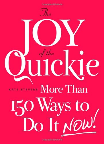 The Joy of the Quickie: More Than 150 Ways to Do It Now! 9781440527883