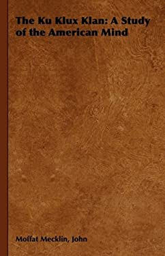 The Ku Klux Klan: A Study of the American Mind 9781443738859