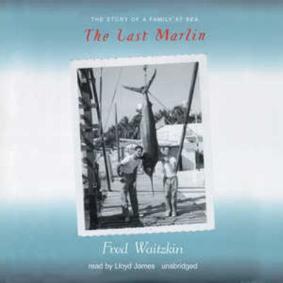 The Last Marlin: The Story of a Father and Son 9781441784841