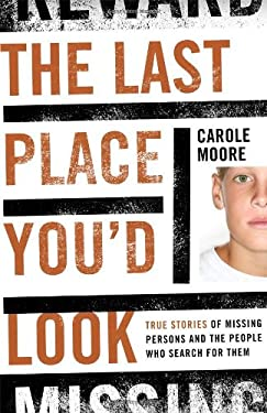 The Last Place You'd Look: True Stories of Missing Persons and the People Who Search for Them 9781442203686