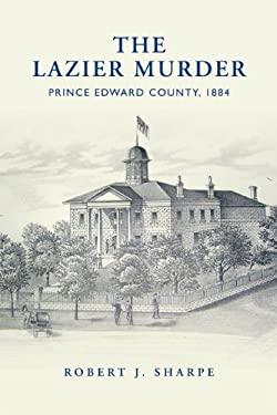 The Lazier Murder: Prince Edward County, 1884 9781442615267