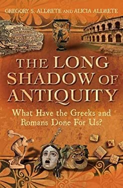 The Long Shadow of Antiquity: What Have the Greeks and Romans Done for Us? 9781441162472