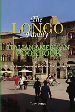 The Longo Family Italian-American Cookbook 9781441557773