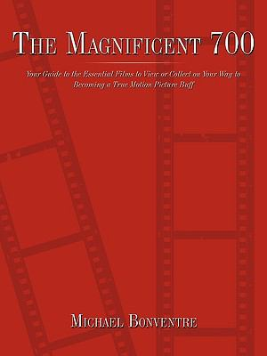 The Magnificent 700: Your Guide to the Essential Films to View or Collect on Your Way to Becoming a True Motion Picture Buff 9781449026486