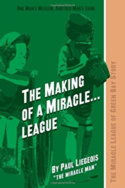The Making of a Miracle...League: The Miracle League of Green Bay Story 9781440124822