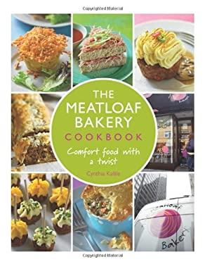 The Meatloaf Bakery Cookbook: Comfort Food with a Twist 9781440544545